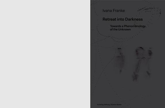 Retreat into Darkness. Towards a Phenomenology of the Unknown, hrsg. von Schering Stiftung im Verlag Spector Books